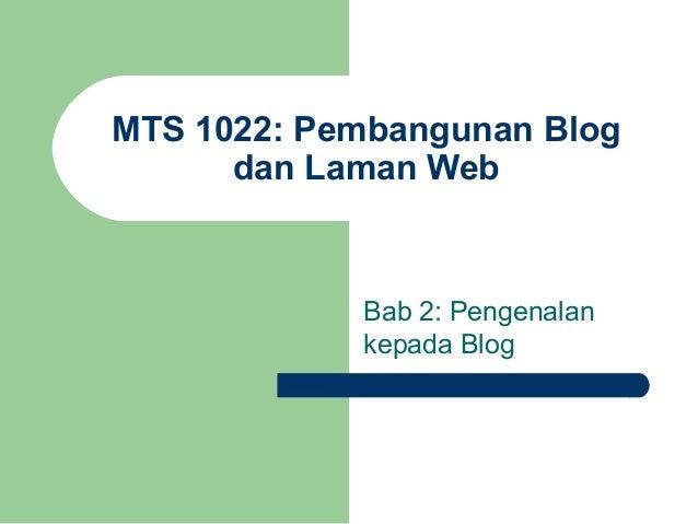 MTS 1022: Pembangunan Blog      dan Laman Web            Bab 2: Pengenalan            kepada Blog