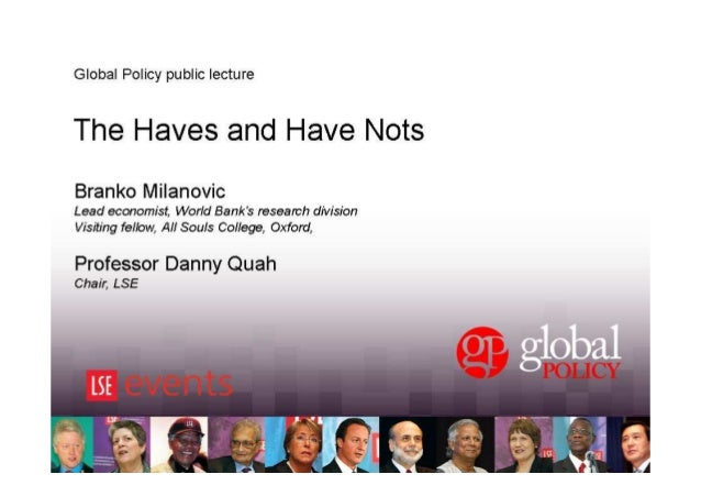Global Policy public lecture  The Haves and Have Nots Branko Milanovic Lead economist, World Bank's research division Visi...