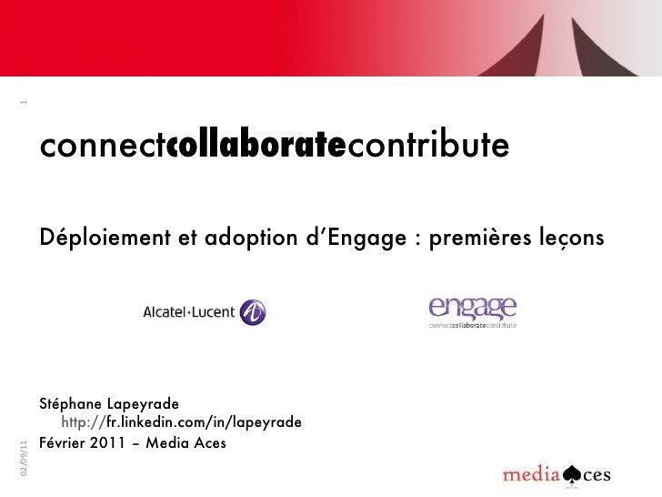 <ul><li>connect collaborate contribute </li></ul><ul><li>Déploiement et adoption d'Engage : premières leçons </li></ul><ul...