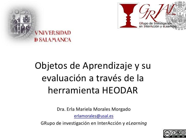 Objetos de Aprendizaje y su evaluación a través de la  herramienta HEODAR        Dra. Erla Mariela Morales Morgado        ...