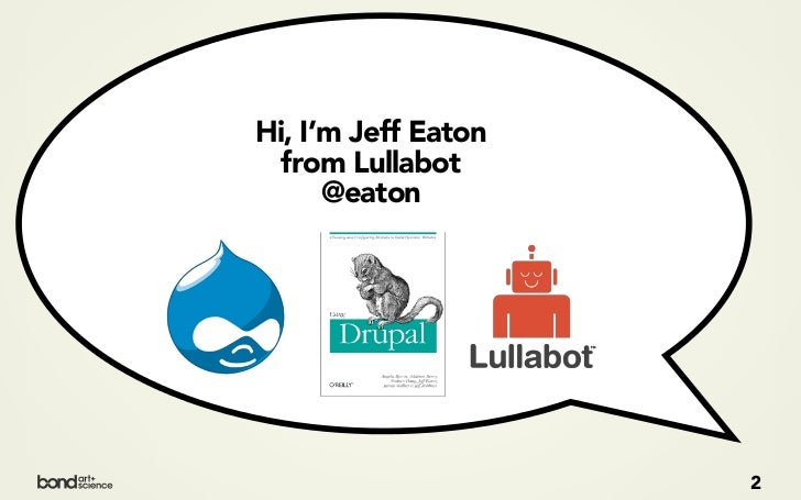 Hi, I'm Jeff Eaton  from Lullabot      @eaton                     2