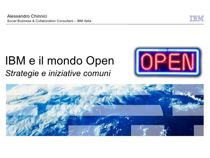 Alessandro ChinniciSocial Business & Collaboration Consultant – IBM ItaliaIBM e il mondo OpenStrategie e iniziative comuni