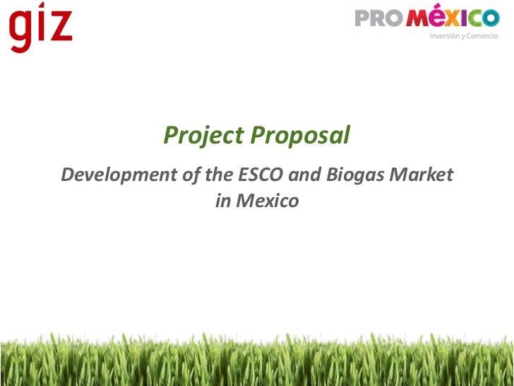 ProjectProposalDevelopmentoftheESCOandBiogasMarket                inMexico