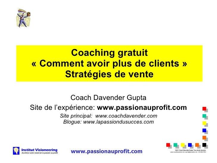 Coaching gratuit «Comment avoir plus de clients» Stratégies de vente Coach Davender Gupta Site de l'expérience:  www.pas...