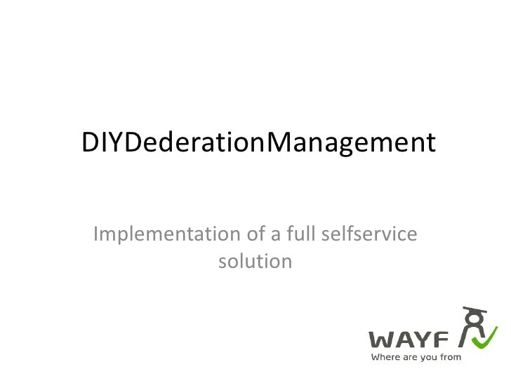 DIYDederationManagement<br />Implementation of a full selfservice solution<br />