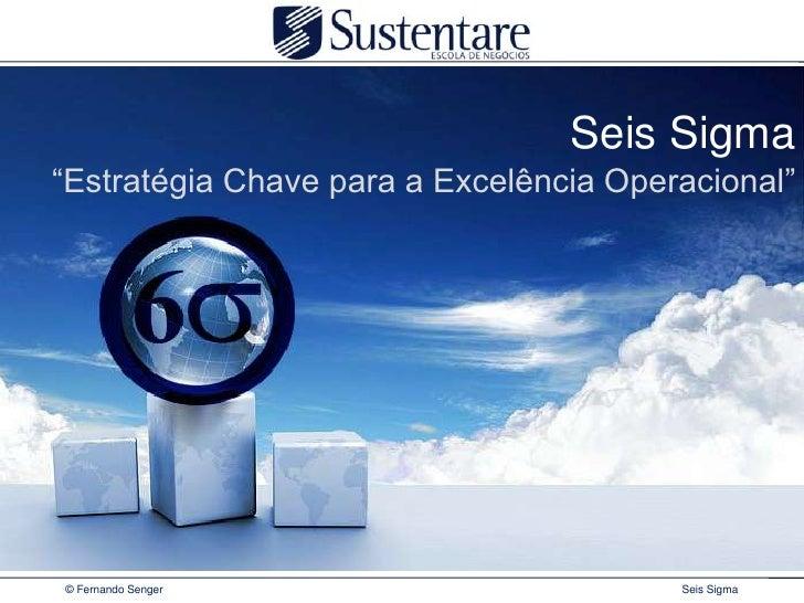 """Seis Sigma<br />""""Estratégia Chave para a Excelência Operacional""""<br />"""