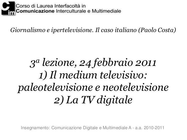 Giornalismo e ipertelevisione. Il caso italiano (Paolo Costa)    3a lezione, 24 febbraio 2011      1) Il medium televisivo...