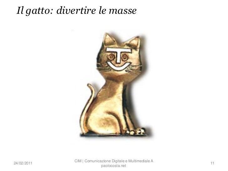 Il gatto: divertire le masse              CIM | Comunicazione Digitale e Multimediale A24/02/2011                         ...
