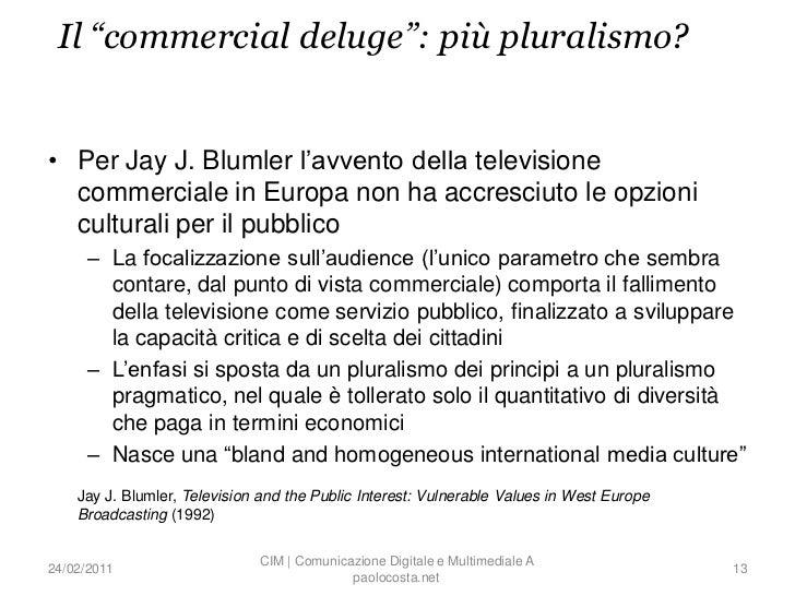 """Il """"commercial deluge"""": più pluralismo?• Per Jay J. Blumler l'avvento della televisione  commerciale in Europa non ha accr..."""