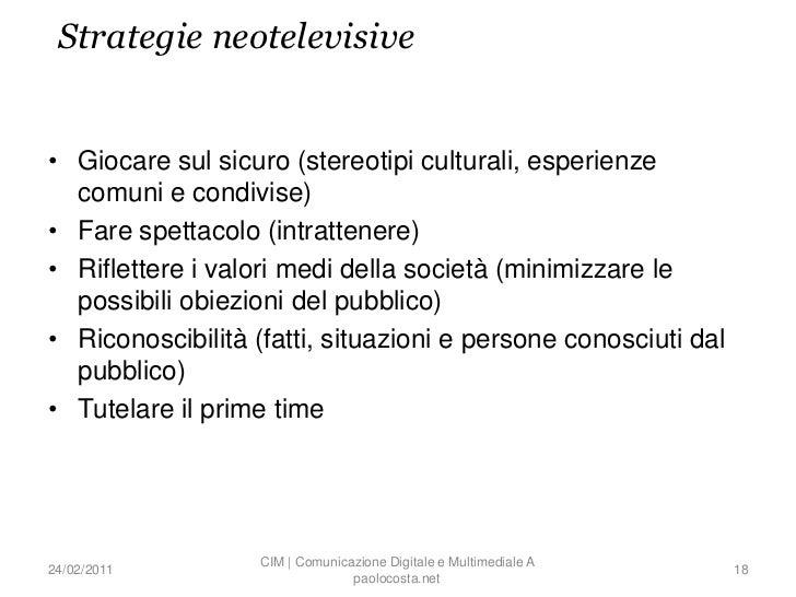 Strategie neotelevisive• Giocare sul sicuro (stereotipi culturali, esperienze  comuni e condivise)• Fare spettacolo (intra...