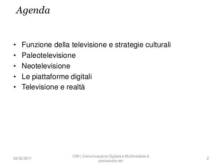 Agenda•   Funzione della televisione e strategie culturali•   Paleotelevisione•   Neotelevisione•   Le piattaforme digital...