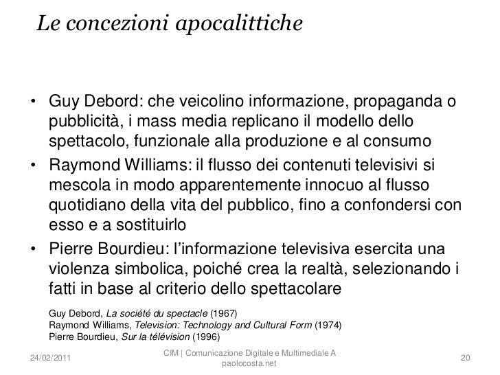 Le concezioni apocalittiche• Guy Debord: che veicolino informazione, propaganda o  pubblicità, i mass media replicano il m...
