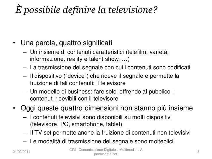 È possibile definire la televisione?• Una parola, quattro significati      – Un insieme di contenuti caratteristici (telef...