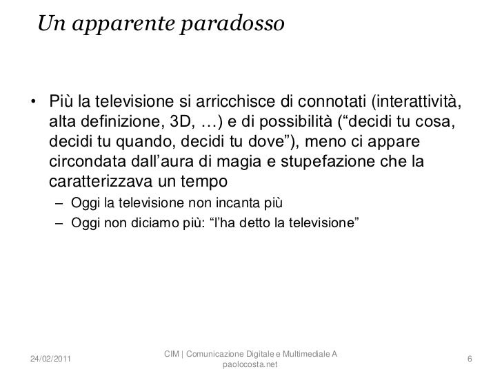 Un apparente paradosso• Più la televisione si arricchisce di connotati (interattività,  alta definizione, 3D, …) e di poss...
