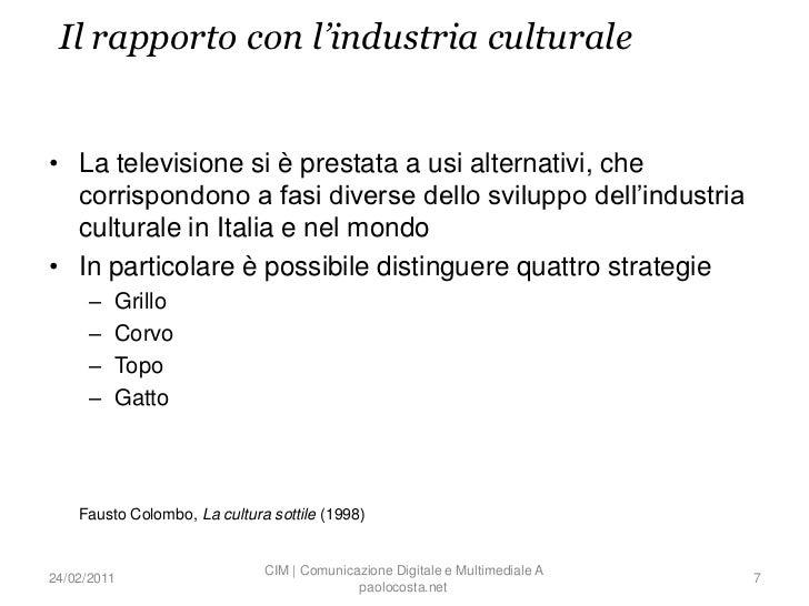 Il rapporto con l'industria culturale• La televisione si è prestata a usi alternativi, che  corrispondono a fasi diverse d...