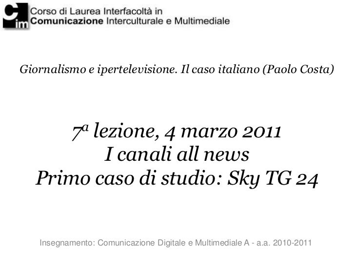 Giornalismo e ipertelevisione. Il caso italiano (Paolo Costa)       7a lezione, 4 marzo 2011            I canali all news ...