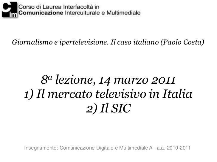 Giornalismo e ipertelevisione. Il caso italiano (Paolo Costa)       8a lezione, 14 marzo 2011   1) Il mercato televisivo i...