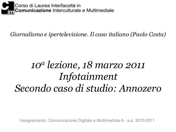 Giornalismo e ipertelevisione. Il caso italiano (Paolo Costa)    10a lezione, 18 marzo 2011           Infotainment Secondo...