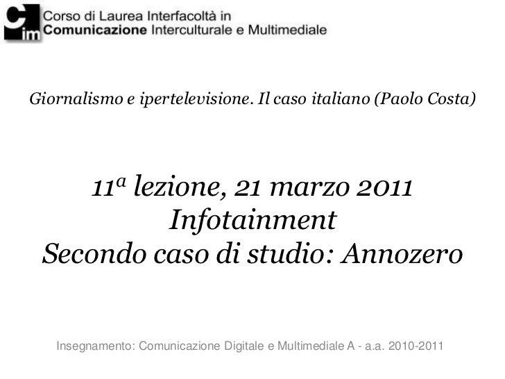 Giornalismo e ipertelevisione. Il caso italiano (Paolo Costa)     11a lezione, 21 marzo 2011            Infotainment Secon...