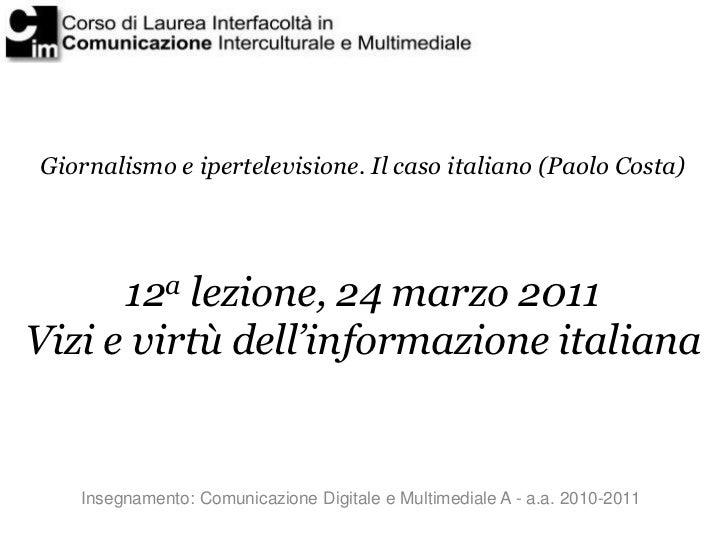 Giornalismo e ipertelevisione. Il caso italiano (Paolo Costa)      12a lezione, 24 marzo 2011Vizi e virtù dell'informazion...