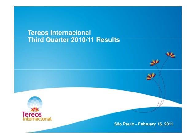 Tereos Internacional Third Quarter 2010/11 Results São Paulo - February 15, 2011
