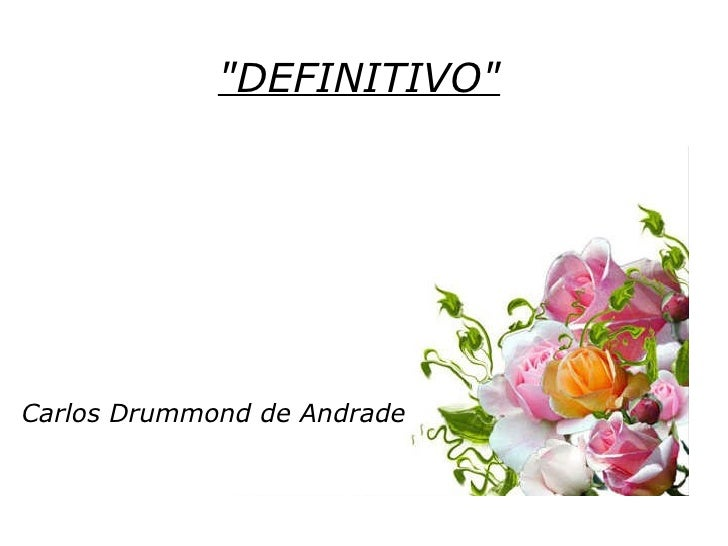 """DEFINITIVO"" <ul><li>Carlos Drummond de Andrade </li></ul>"