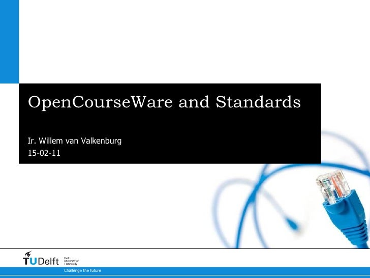 OpenCourseWare and Standards Ir. Willem van Valkenburg