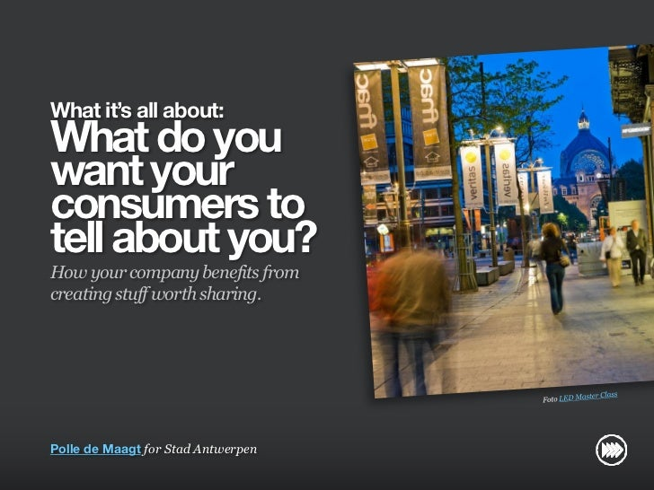 What it's all about:                       What do you                       want your                       consumers to ...