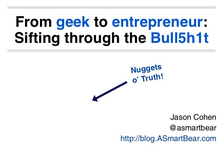From geek to entrepreneur:Sifting through the Bull5h1t                 N uggets                 o' Truth!                 ...