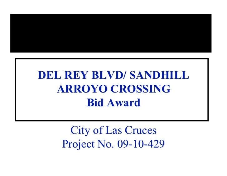 DEL REY BLVD/ SANDHILL  ARROYO CROSSING       Bid Award     City of Las Cruces   Project No. 09-10-429