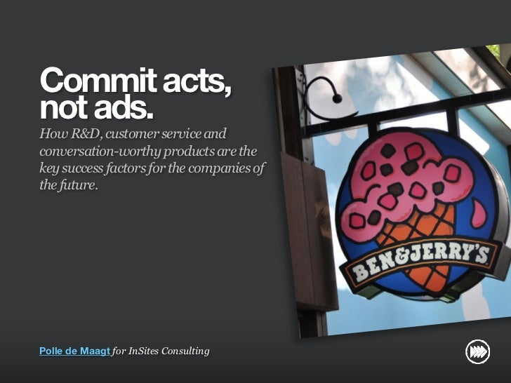 Commit acts,                       not ads.                       How R&D, customer service and                       conv...