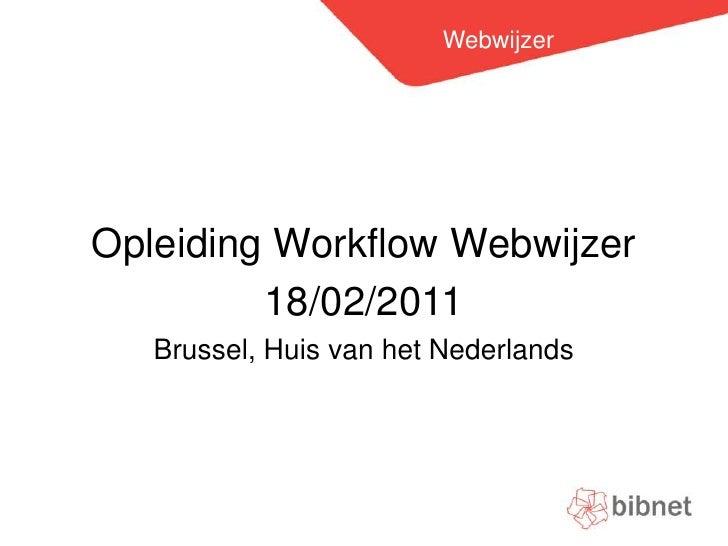 Webwijzer<br />Opleiding Workflow Webwijzer<br />18/02/2011<br />Brussel, Huis van het Nederlands<br />