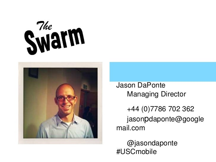 Jason DaPonte<br />Managing Director<br />+44 (0)7786 702 362<br />jasonpdaponte@googlemail.com<br />@jasondaponte #US...