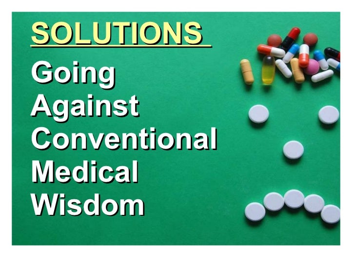 <ul><li>SOLUTIONS  </li></ul><ul><li>Going </li></ul><ul><li>Against  </li></ul><ul><li>Conventional  </li></ul><ul><li>Me...