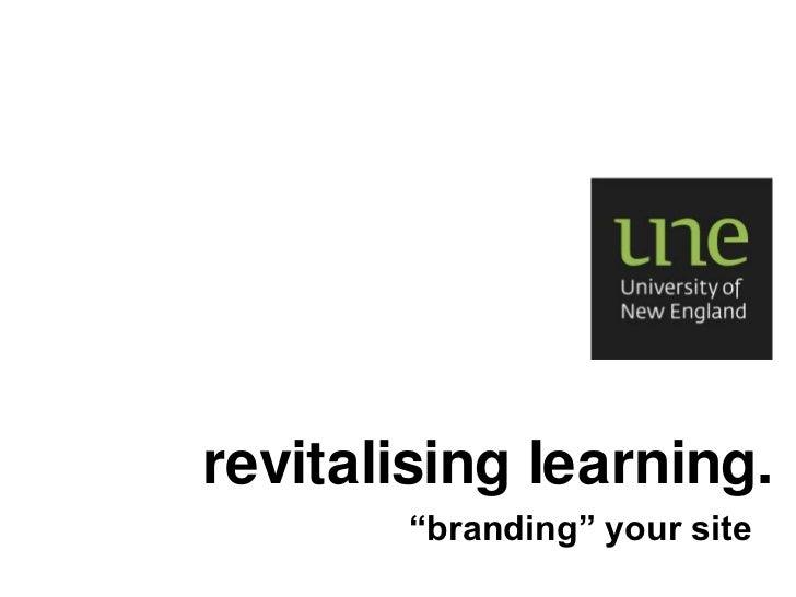 "revitalising learning.<br />""branding"" your site<br />"