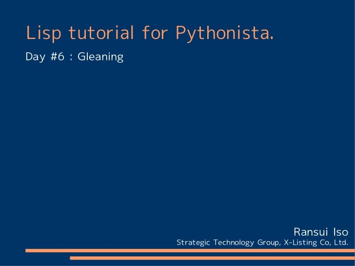 Lisp tutorial for Pythonista.Day #6 : Gleaning                                                   Ransui Iso               ...