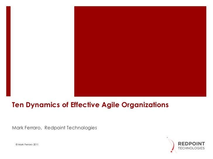 Ten Dynamics of Effective Agile Organizations Mark Ferraro,  Redpoint Technologies  © Mark Ferraro 2011