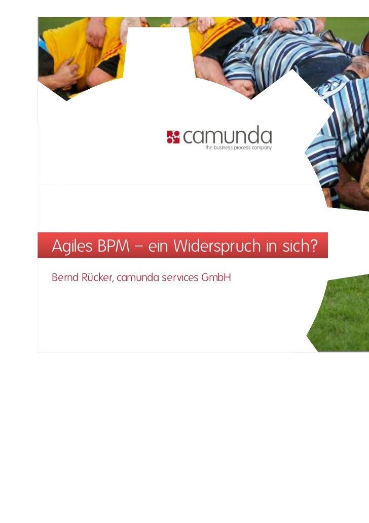 Agiles BPM – ein Widerspruch in sich?Bernd Rücker, camunda services GmbH
