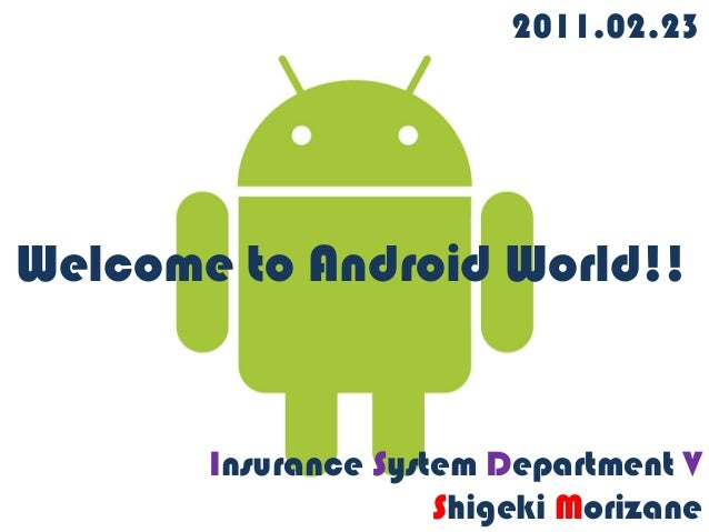 Welcome to Android World!! 2011.02.23 Insurance System Department V Shigeki Morizane