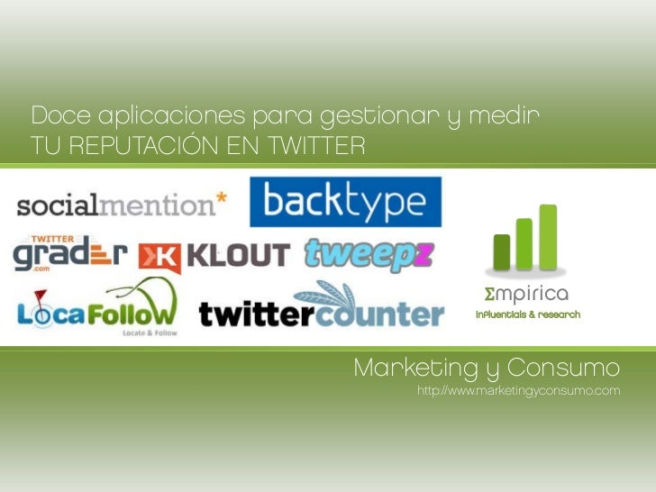 Marketing y Consumo http://www.marketingyconsumo.com Doce aplicaciones para gestionar y medir TU REPUTACIÓN EN TWITTER Σ m...