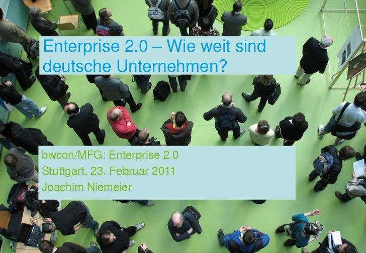 Enterprise 2.0 – Wie weit sinddeutsche Unternehmen?bwcon/MFG: Enterprise 2.0Stuttgart, 23. Februar 2011Joachim Niemeier