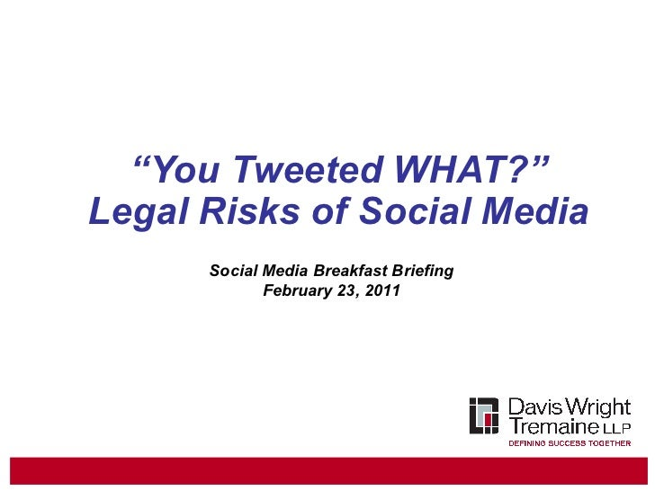 """ You Tweeted WHAT?"" Legal Risks of Social Media Social Media Breakfast Briefing February 23, 2011"