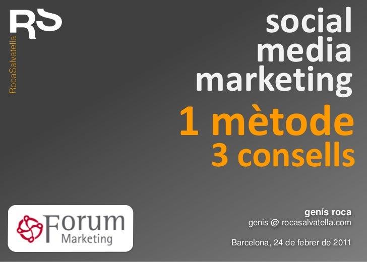 social   mediamarketing1 mètode 3 consells                    genís roca      genis @ rocasalvatella.com  Barcelona, 24 de...