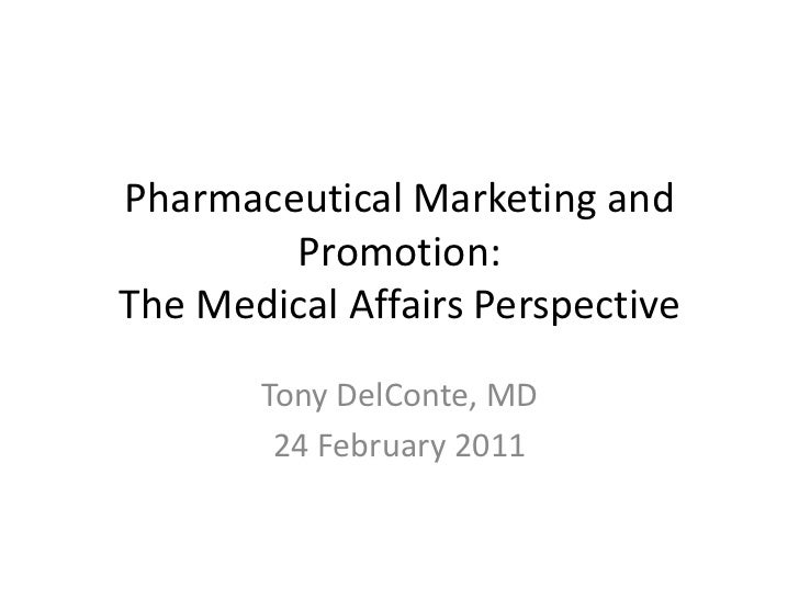 Pharmaceutical Marketing and Promotion: The Medical Affairs Perspective<br />Tony DelConte, MD<br />24 February 2011<br />
