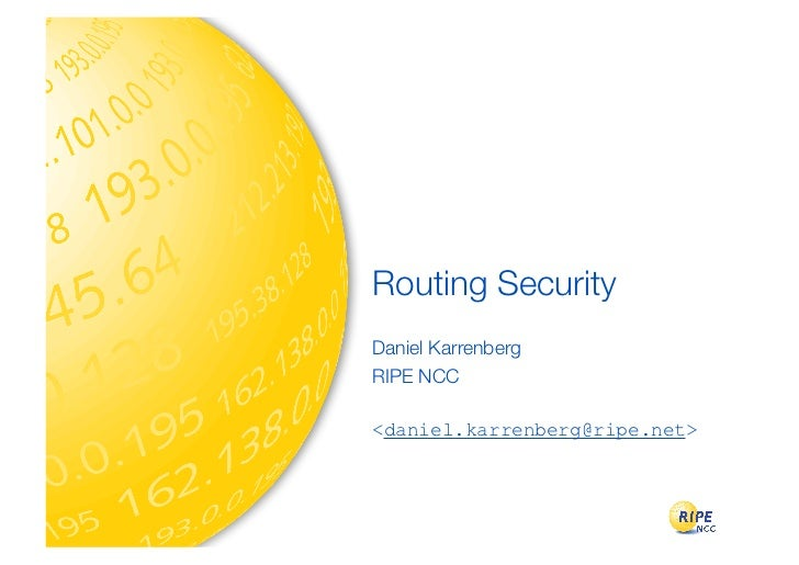 Routing SecurityDaniel KarrenbergRIPE NCC<daniel.karrenberg@ripe.net>