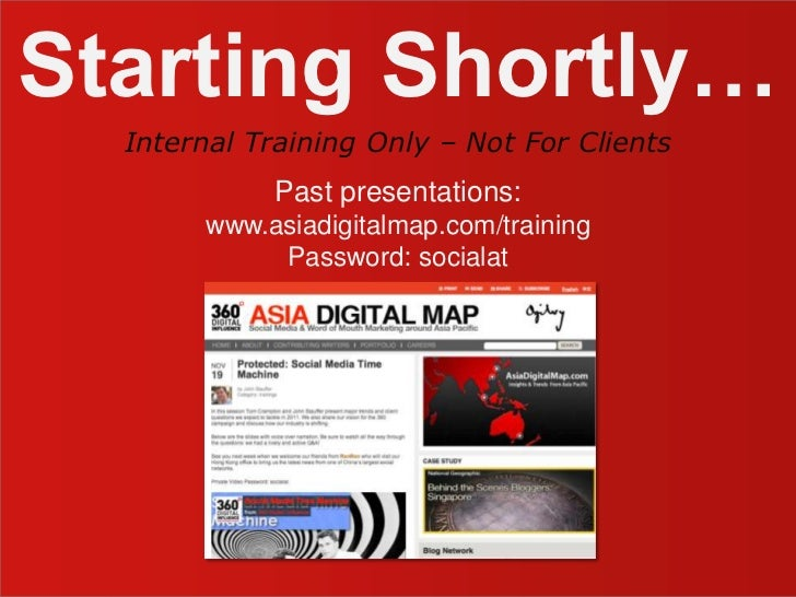 Starting Shortly…<br />Past presentations:<br />www.asiadigitalmap.com/training<br />Password: socialat<br />Internal Trai...