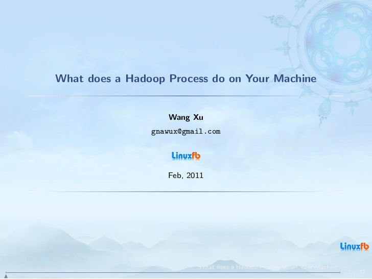 What does a Hadoop Process do on Your Machine                        Wang Xu                     gnawux@gmail.com         ...