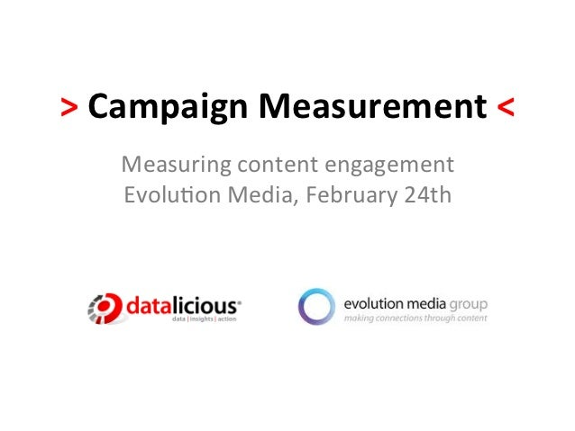 > Campaign Measurement <     Measuring content engagement     Evolu2on Media, February 24th