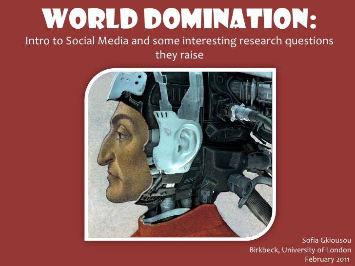 WORLD DOMINATION:Intro to Social Media and some interesting research questions                           they raise       ...