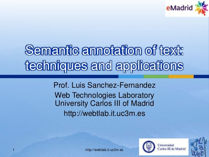 Semanticannotation of text: techniques and applications<br />Prof. Luis Sanchez-Fernandez<br />Web Technologies Laboratory...